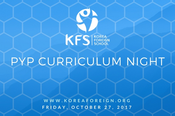 PYP Curriculum Night | Korea Foreign School | International Baccalaureate | PYP | MYP